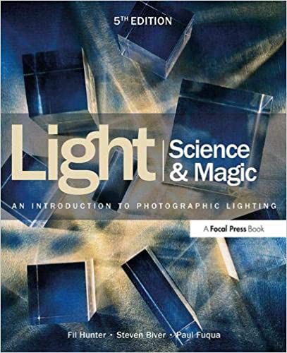 Light Science & Magic: An Introduction to Photographic Lighting by Fil Hunter, Steven Biver and Paul Fuqua