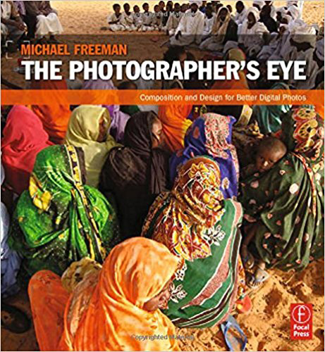 The Photographer's Eye: Composition and Design for Better Digital Photos by Michael Freeman