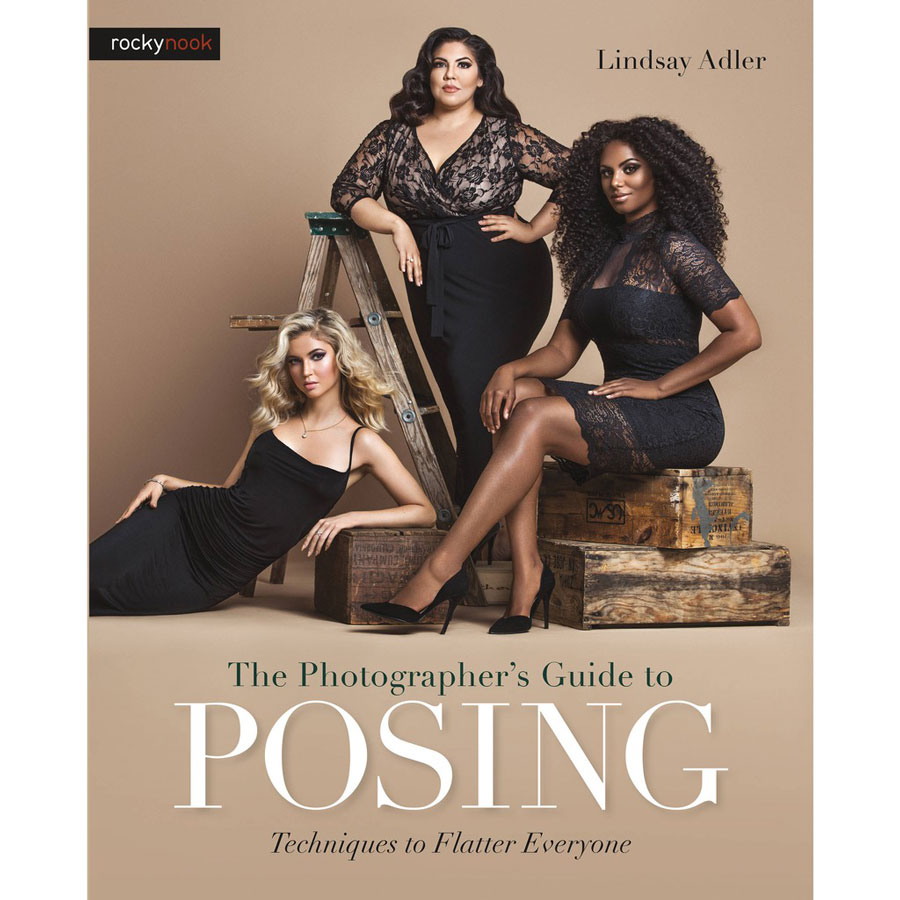 The Photographer's Guide to Posing: Techniques to Flatter Everyone by Lindsay Adler